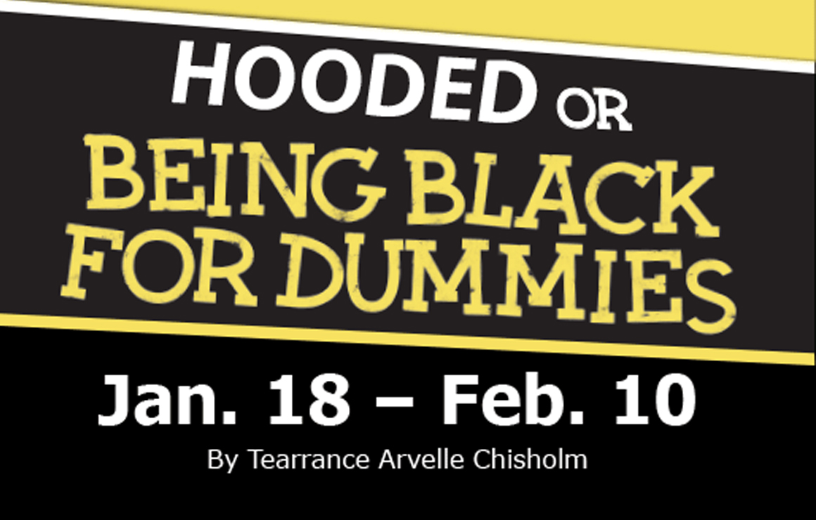 Hooded or Being Black for Dummies Jan. 18 - Feb. 10