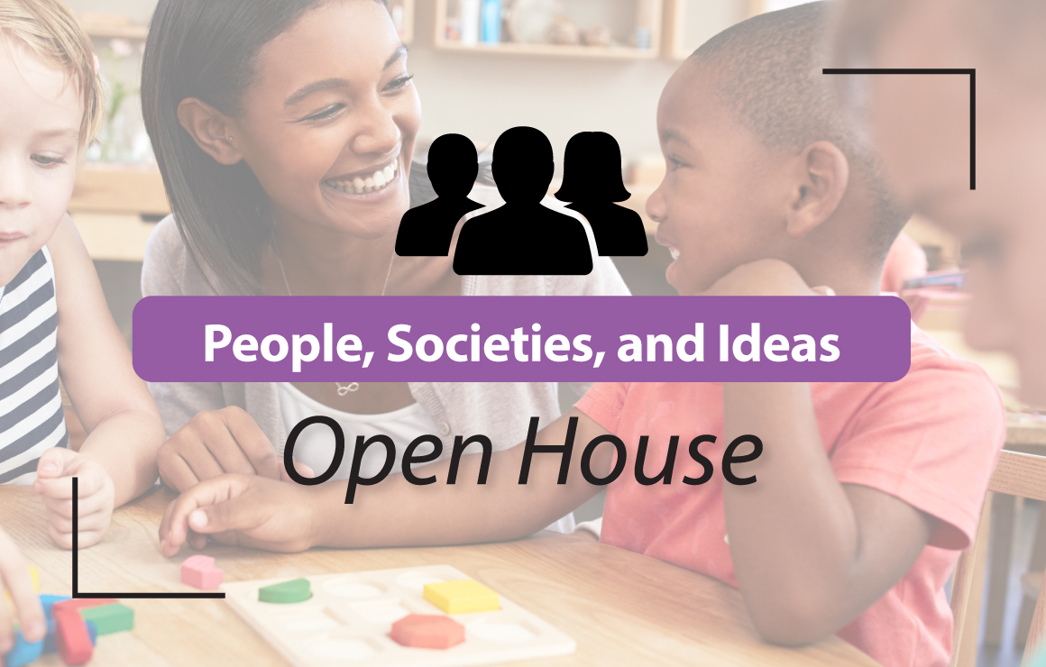 People Societies and Ideas Open House