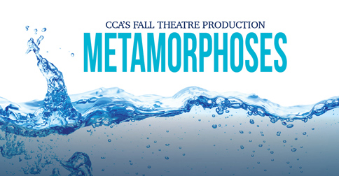 CCA Fall Theatre Production Metamorphoses